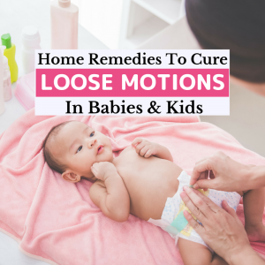 21 Best (& Verified) Home Remedies for Loose Motions for Babies and Kids