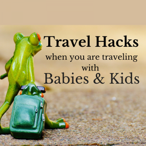 17 best Mom hacks when you are traveling with baby