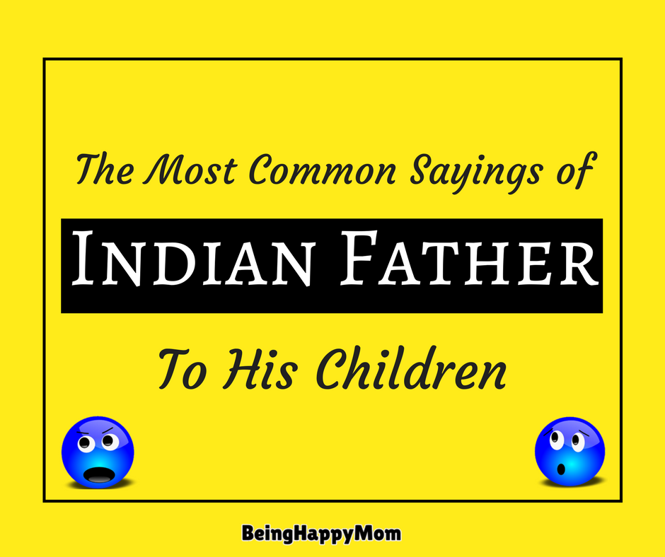 Indian Father's Most Favourite Sayings