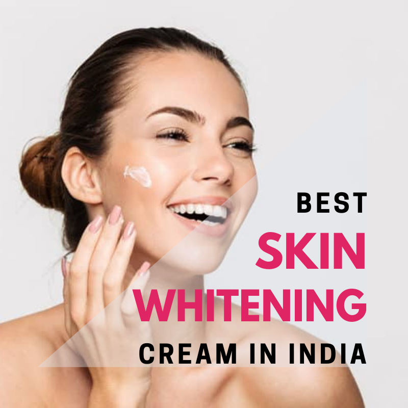 11 Best Skin Whitening Cream in India 2021 (Review & Comparison)